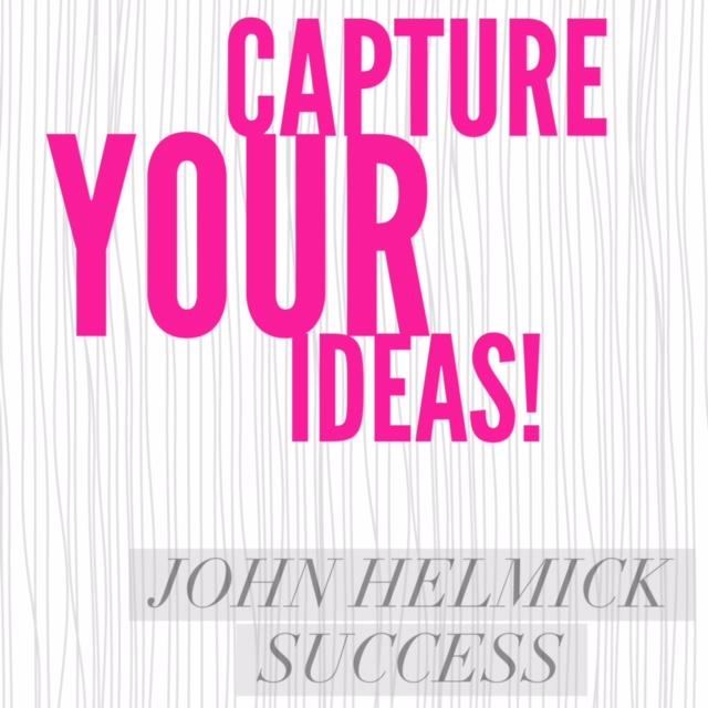 Capture Your Ideas