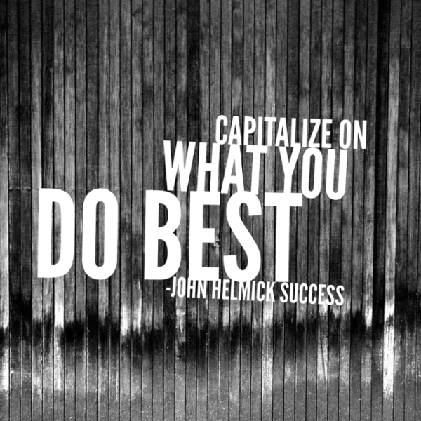 Capitalize on what you do best