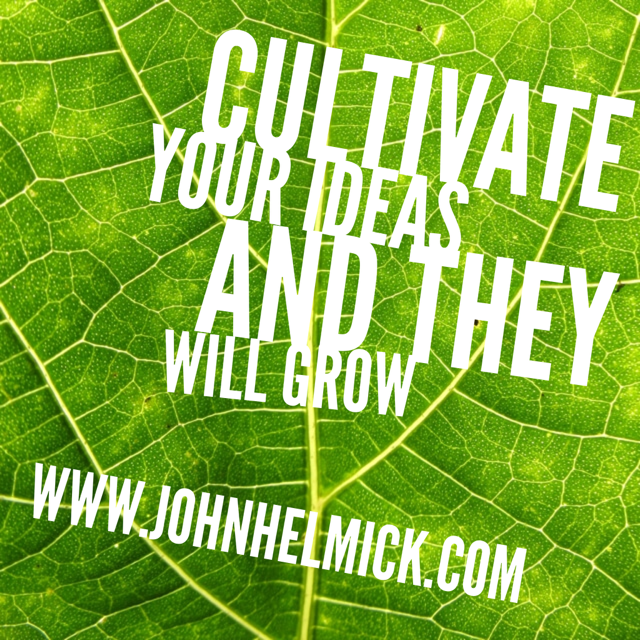 Cultivate Your Ideas